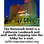 The Roosevelt Hotel is a California Landmark and well worth stepping into the lobby for a visit.